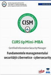 Curs tip Mini-MBA CISM Certified Information Security Manager - Fundamentele managementului securității cibernetice - Cybersecurity