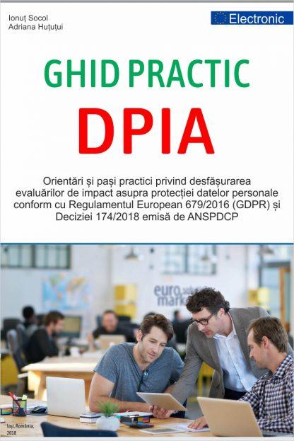 GHID PRACTIC DPIA Orientari si pasi practici privind desfasurarea evaluarilor de impact asupra protectiei datelor personale DPIA